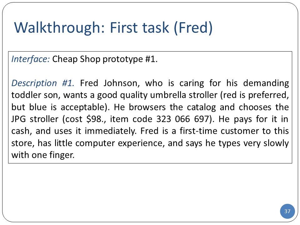 Walkthrough: First task (Fred) 37 Interface: Cheap Shop prototype #1. Description #1. Fred Johnson, who is caring for his demanding toddler son, wants