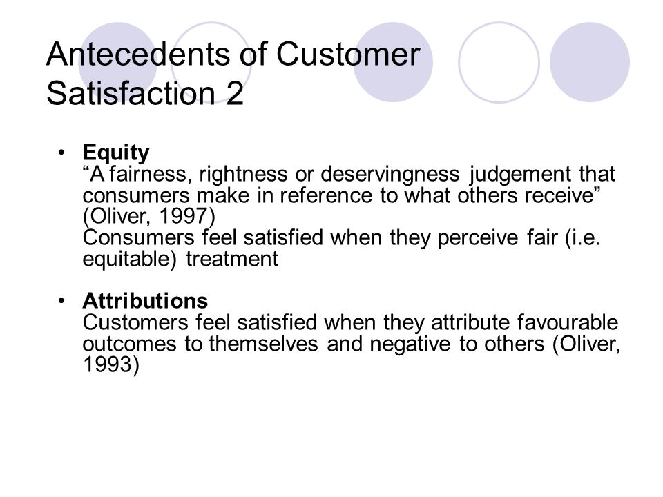 "Antecedents of Customer Satisfaction 2 Equity ""A fairness, rightness or deservingness judgement that consumers make in reference to what others receiv"