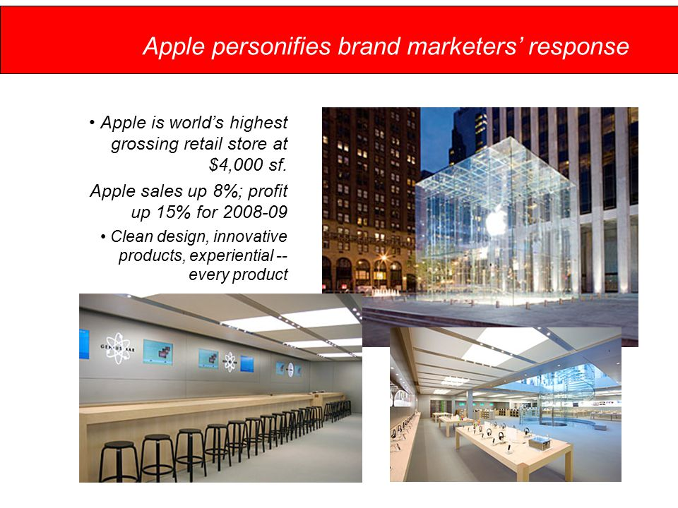 Apple personifies brand marketers' response Apple is world's highest grossing retail store at $4,000 sf.