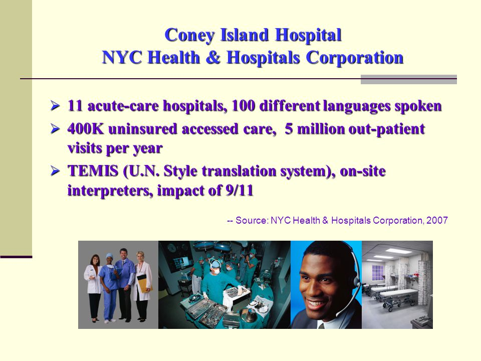 Coney Island Hospital NYC Health & Hospitals Corporation  11 acute-care hospitals, 100 different languages spoken  400K uninsured accessed care, 5 million out-patient visits per year  TEMIS (U.N.