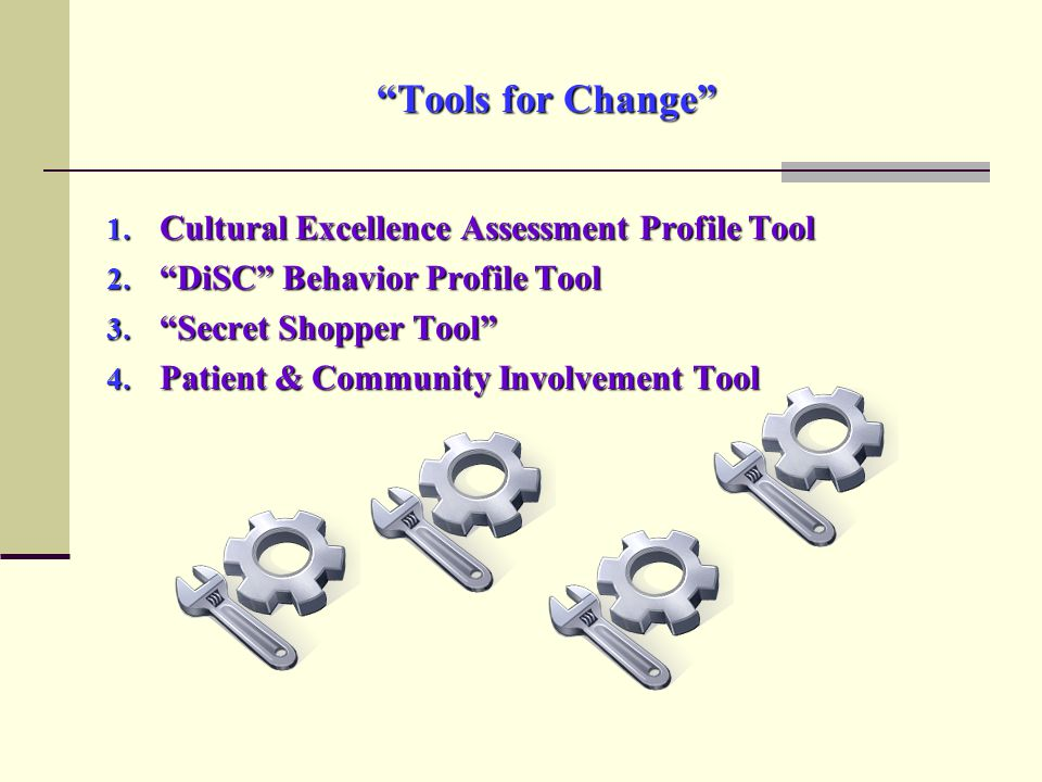 Tools for Change 1. Cultural Excellence Assessment Profile Tool 2.