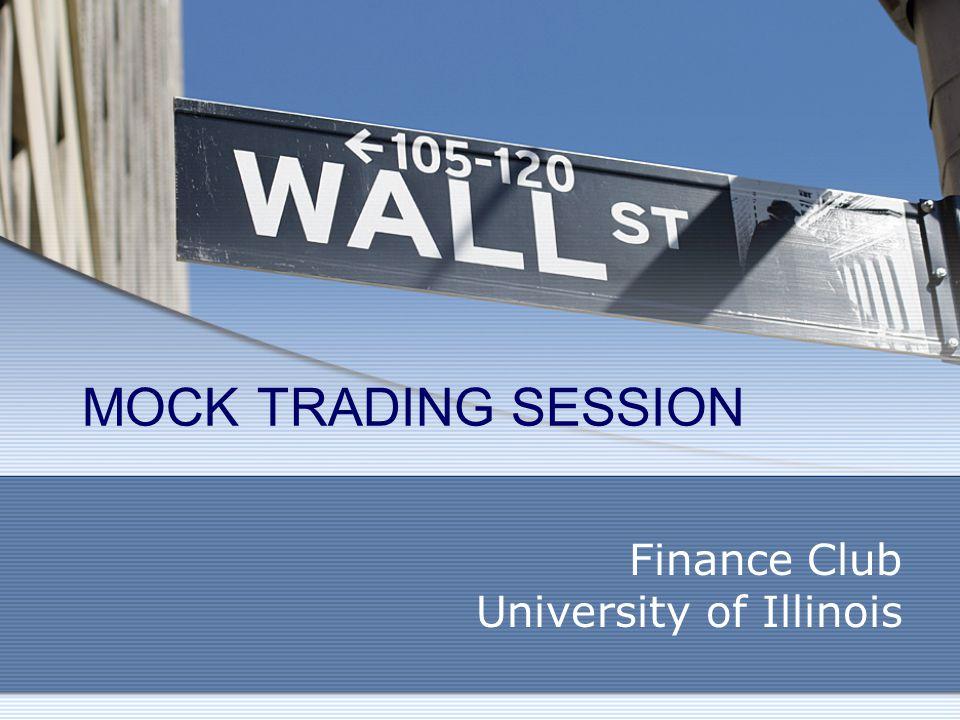 MOCK TRADING SESSION Finance Club University of Illinois