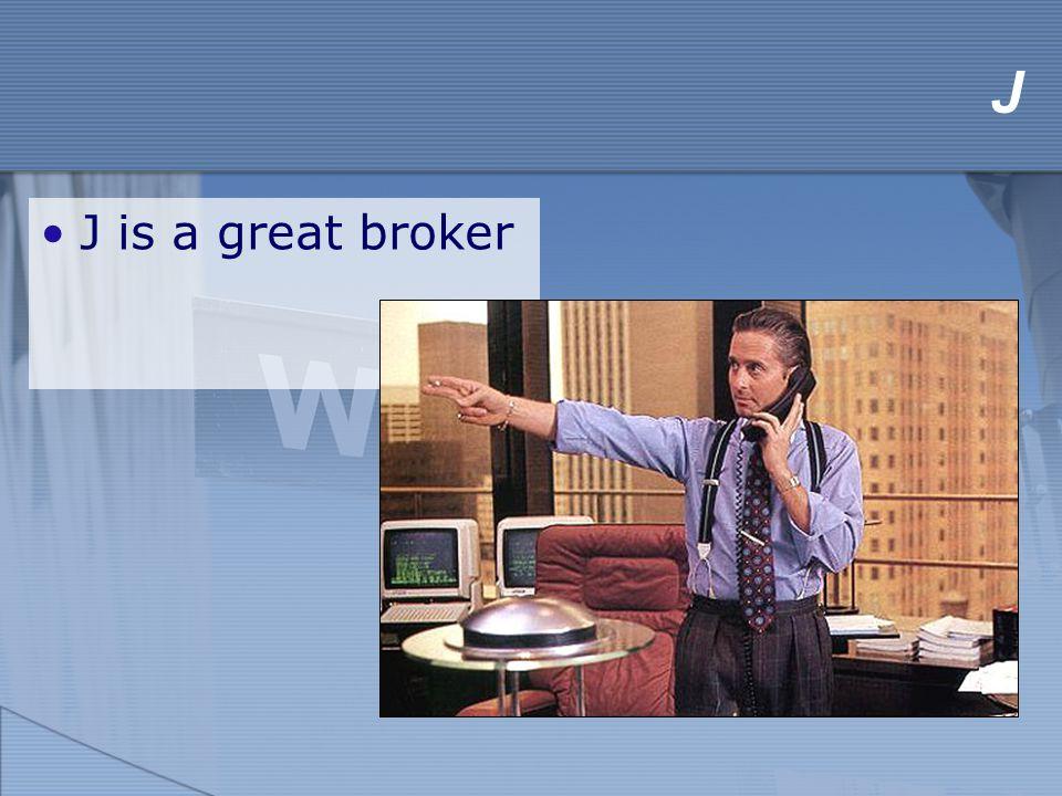 J J is a great broker