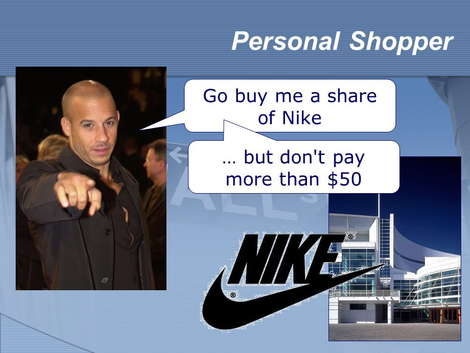 Personal Shopper Go buy me a share of Nike … but don t pay more than $50