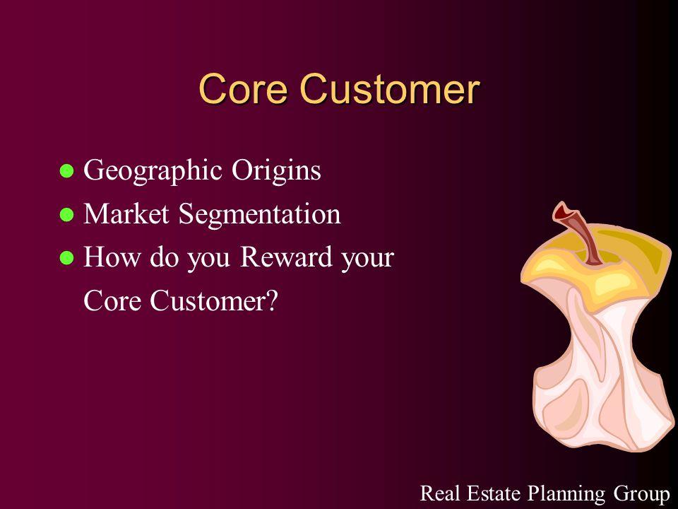 Core Customer Geographic Origins Market Segmentation How do you Reward your Core Customer.
