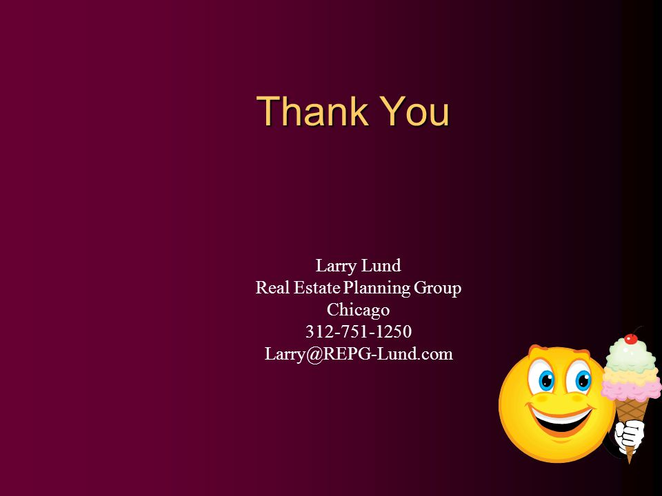 Thank You Larry Lund Real Estate Planning Group Chicago 312-751-1250 Larry@REPG-Lund.com
