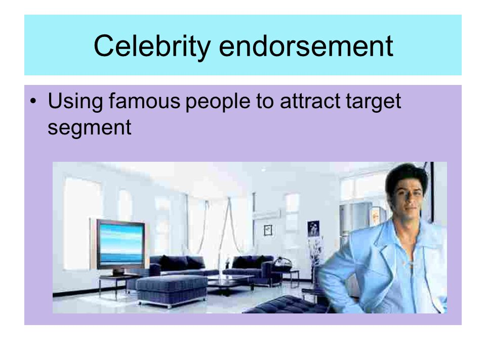 Celebrity endorsement Using famous people to attract target segment