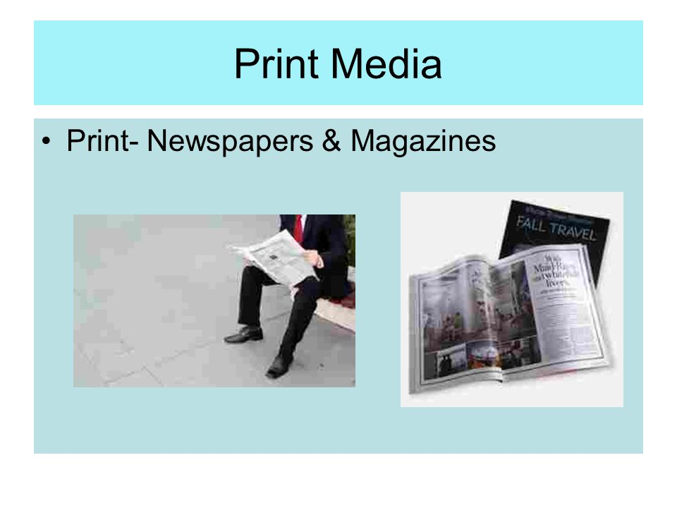 Print Media Print- Newspapers & Magazines