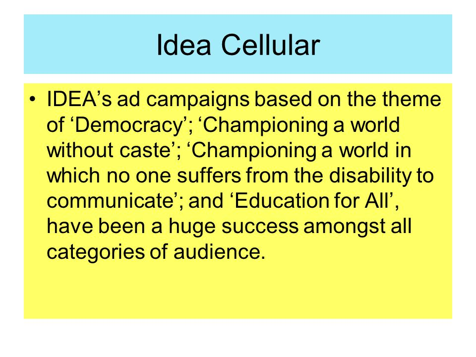 Idea Cellular IDEA's ad campaigns based on the theme of 'Democracy'; 'Championing a world without caste'; 'Championing a world in which no one suffers