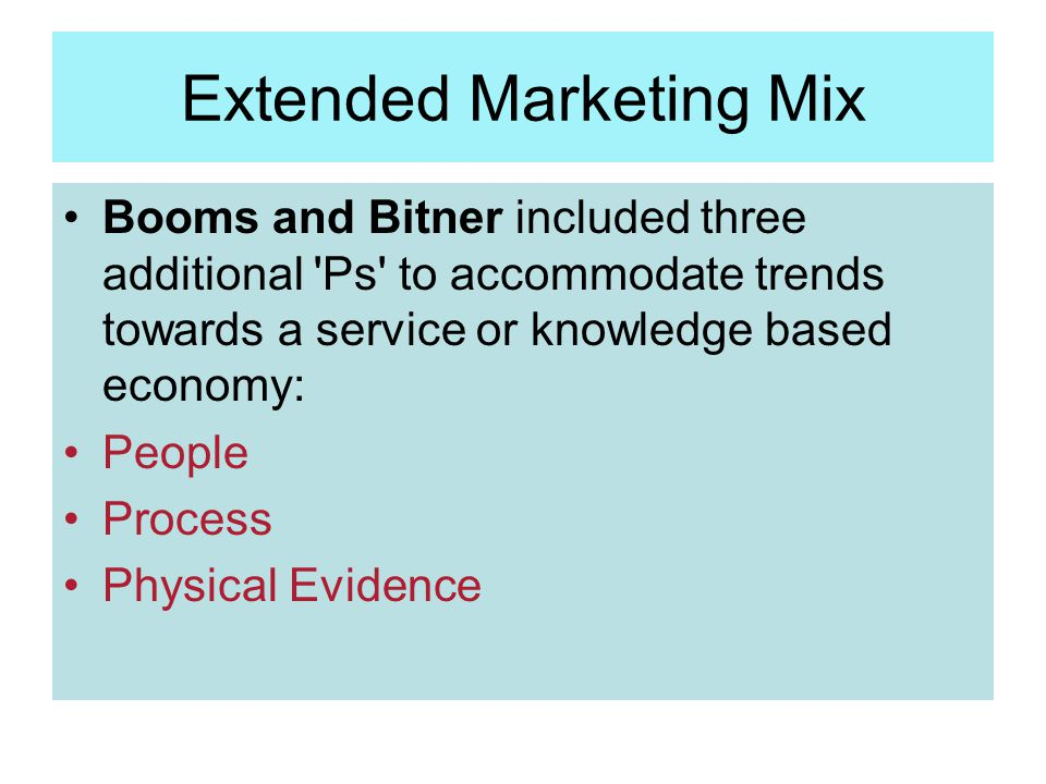 Extended Marketing Mix Booms and Bitner included three additional 'Ps' to accommodate trends towards a service or knowledge based economy: People Proc