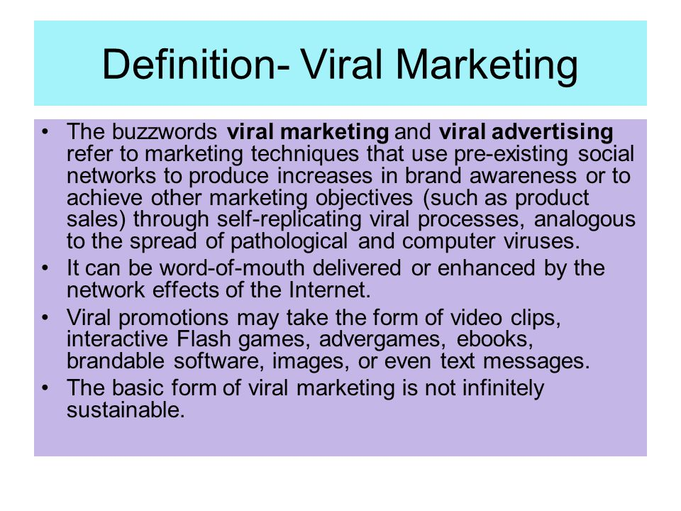 Definition- Viral Marketing The buzzwords viral marketing and viral advertising refer to marketing techniques that use pre-existing social networks to