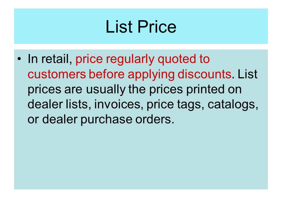 List Price In retail, price regularly quoted to customers before applying discounts. List prices are usually the prices printed on dealer lists, invoi