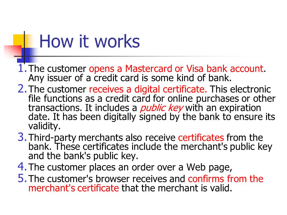 How it works 1. The customer opens a Mastercard or Visa bank account. Any issuer of a credit card is some kind of bank. 2. The customer receives a dig
