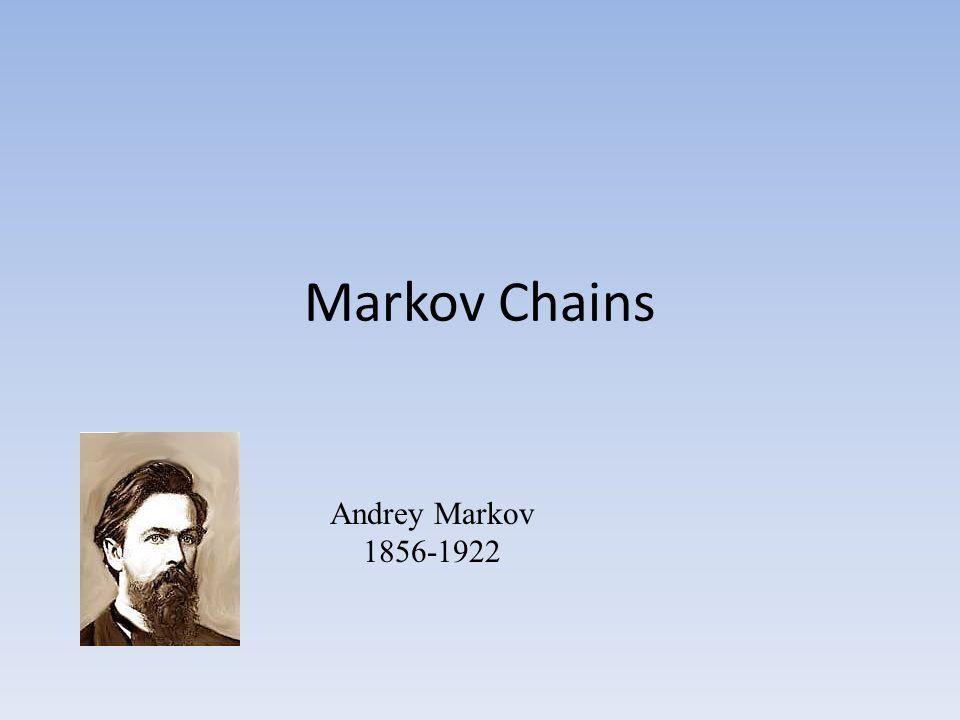 Markov Chains Andrey Markov 1856-1922