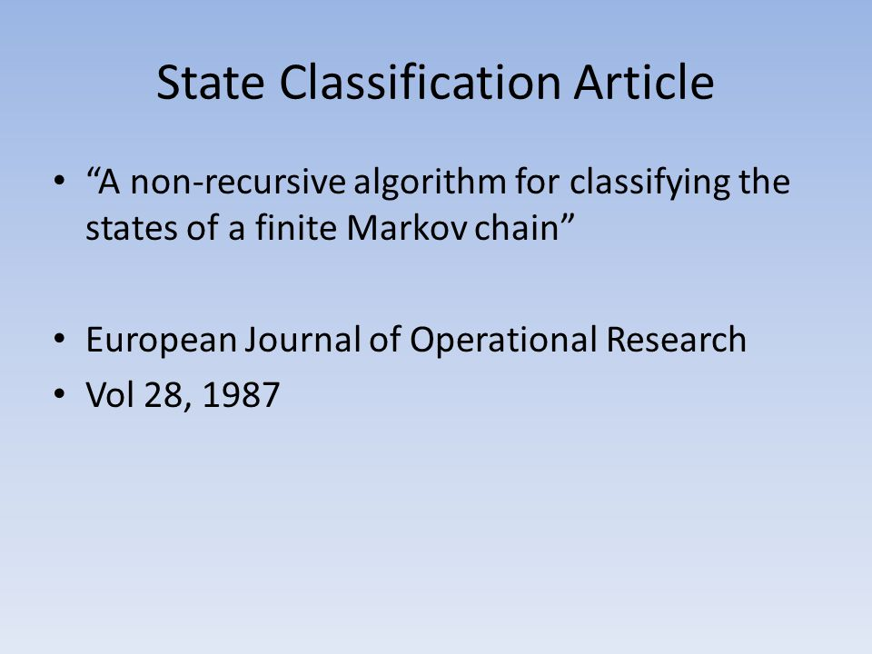 State Classification Article A non-recursive algorithm for classifying the states of a finite Markov chain European Journal of Operational Research Vol 28, 1987