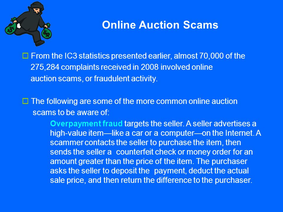  From the IC3 statistics presented earlier, almost 70,000 of the 275,284 complaints received in 2008 involved online auction scams, or fraudulent act