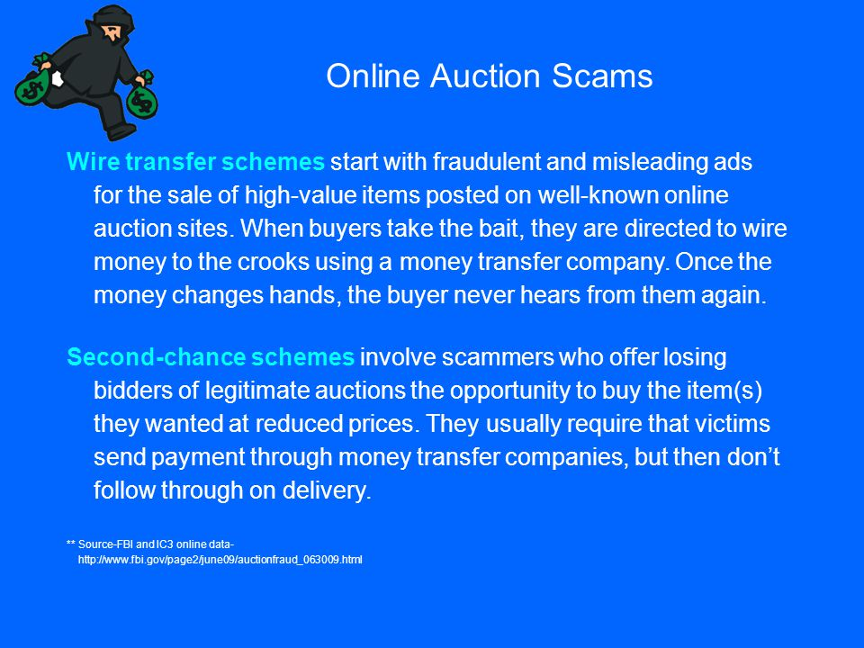 Online Auction Scams Wire transfer schemes start with fraudulent and misleading ads for the sale of high-value items posted on well-known online aucti