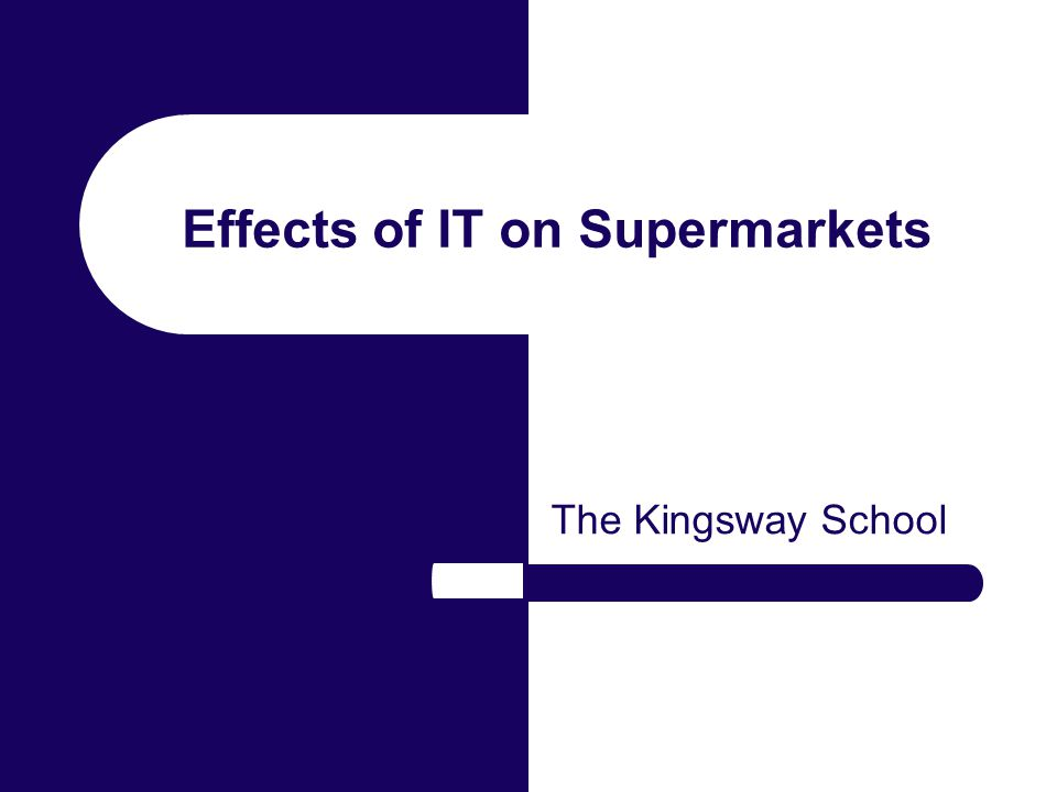 Effects of IT on Supermarkets The Kingsway School