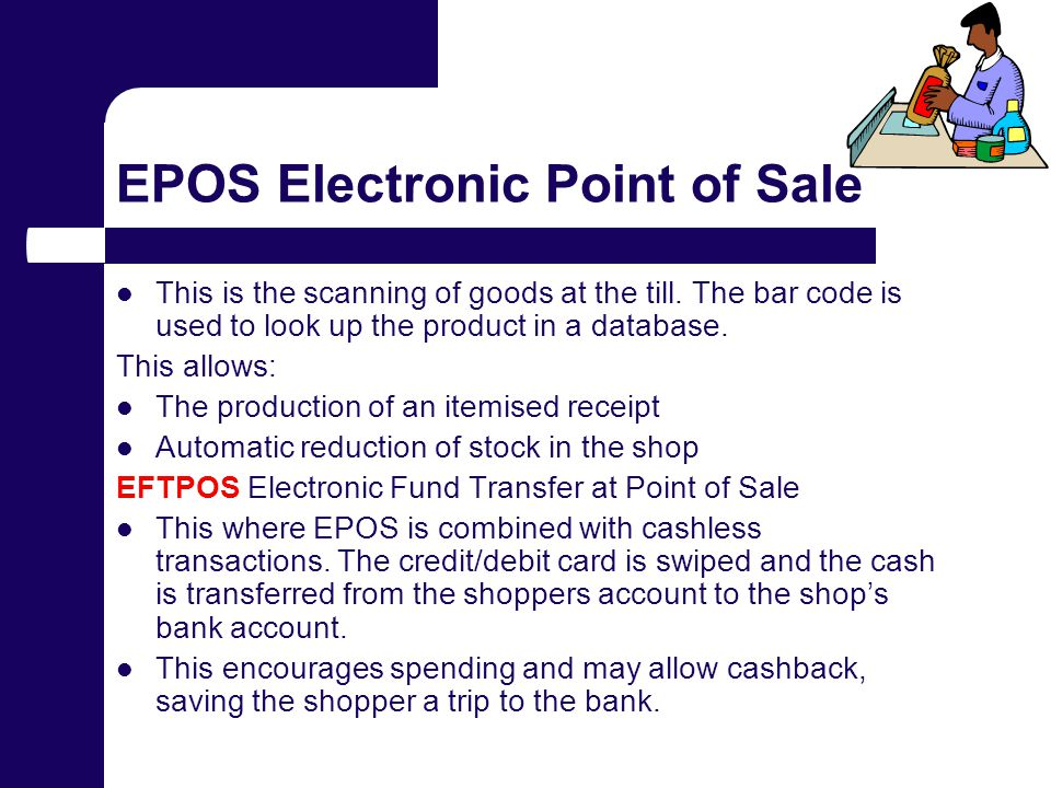 EPOS Electronic Point of Sale This is the scanning of goods at the till.