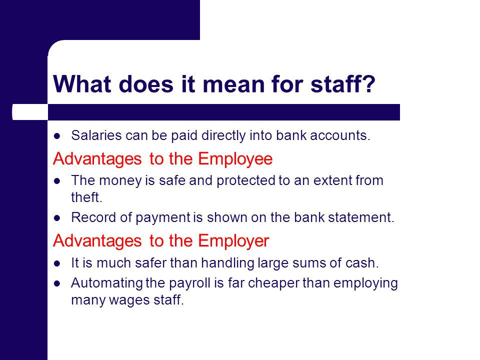 What does it mean for staff. Salaries can be paid directly into bank accounts.