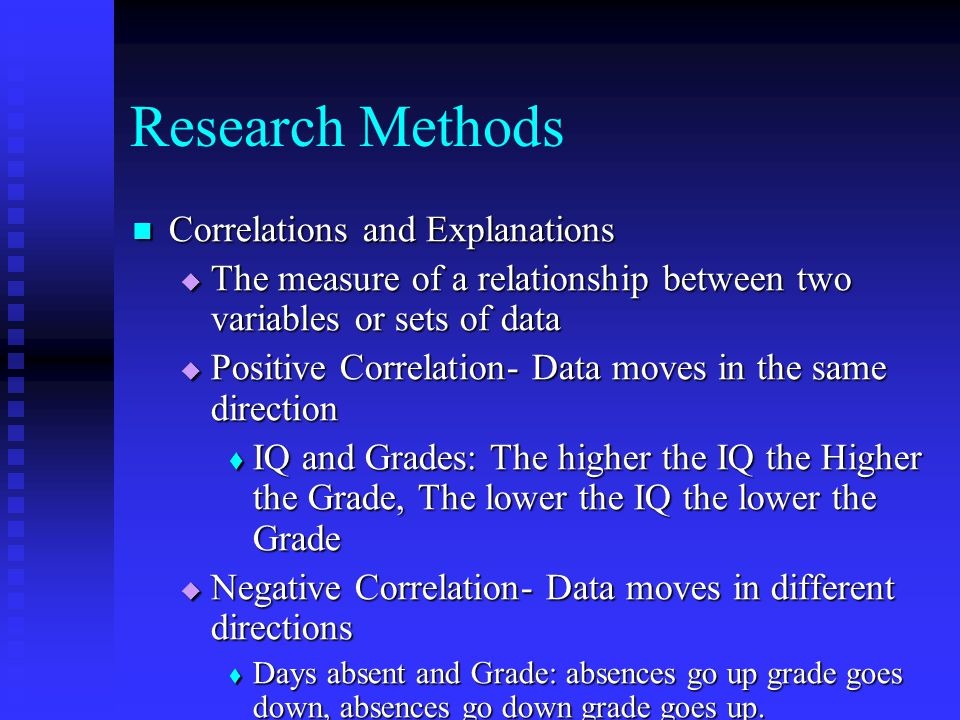 Research Methods Correlations and Explanations Correlations and Explanations  The measure of a relationship between two variables or sets of data  P