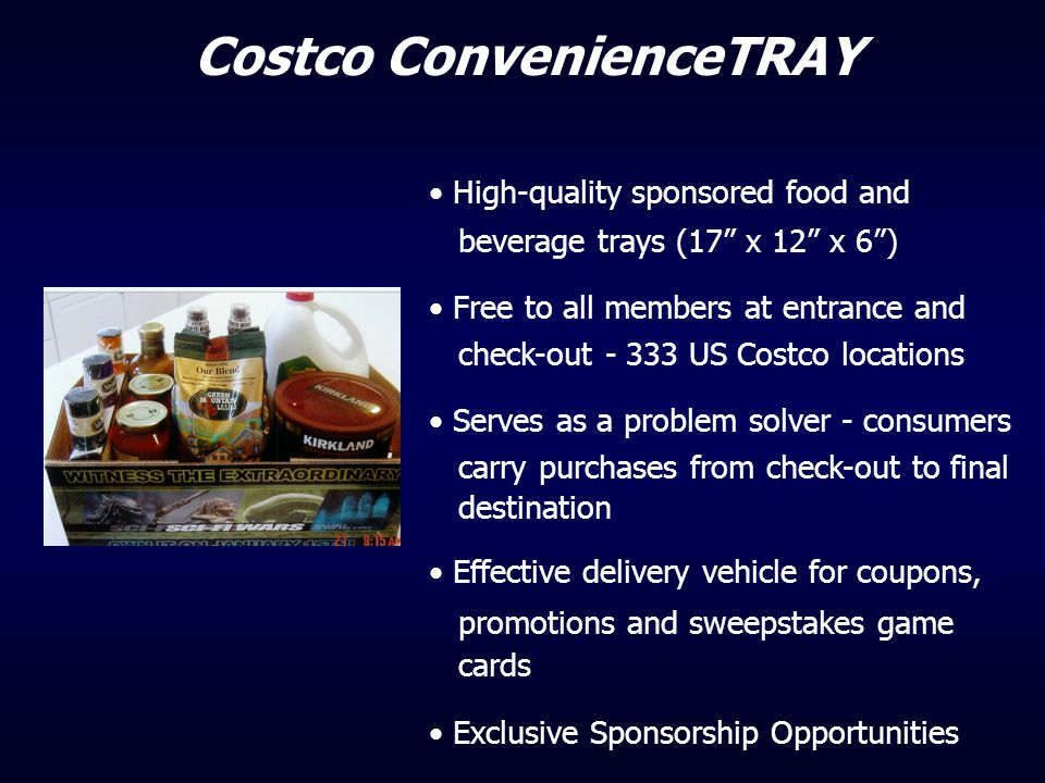 """High-quality sponsored food and beverage trays (17"""" x 12"""" x 6"""") Free to all members at entrance and check-out - 333 US Costco locations Serves as a pr"""