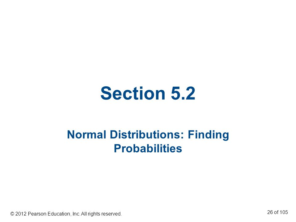 Section 5.2 Normal Distributions: Finding Probabilities © 2012 Pearson Education, Inc.