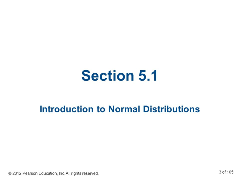 Section 5.1 Introduction to Normal Distributions © 2012 Pearson Education, Inc.