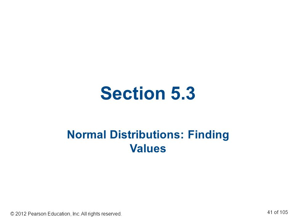 Section 5.3 Normal Distributions: Finding Values © 2012 Pearson Education, Inc.
