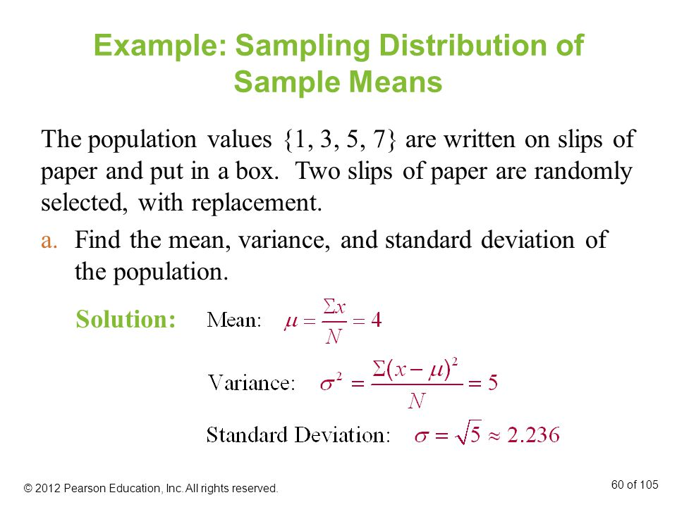 Example: Sampling Distribution of Sample Means The population values {1, 3, 5, 7} are written on slips of paper and put in a box.