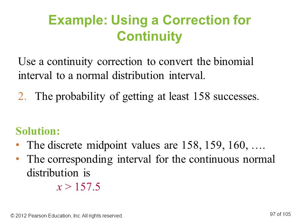 Example: Using a Correction for Continuity Use a continuity correction to convert the binomial interval to a normal distribution interval.
