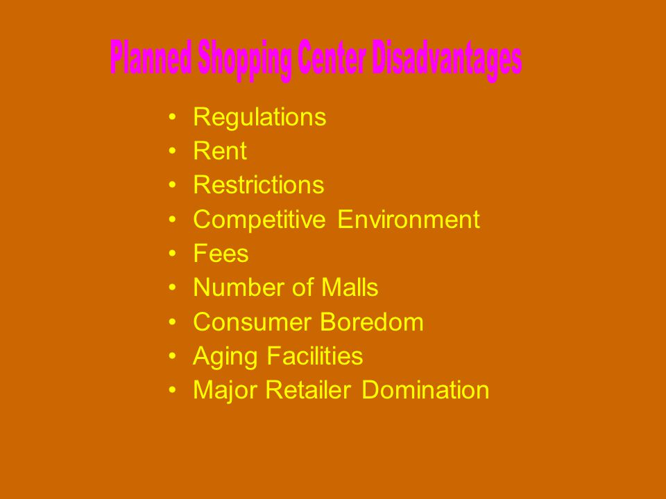Regulations Rent Restrictions Competitive Environment Fees Number of Malls Consumer Boredom Aging Facilities Major Retailer Domination