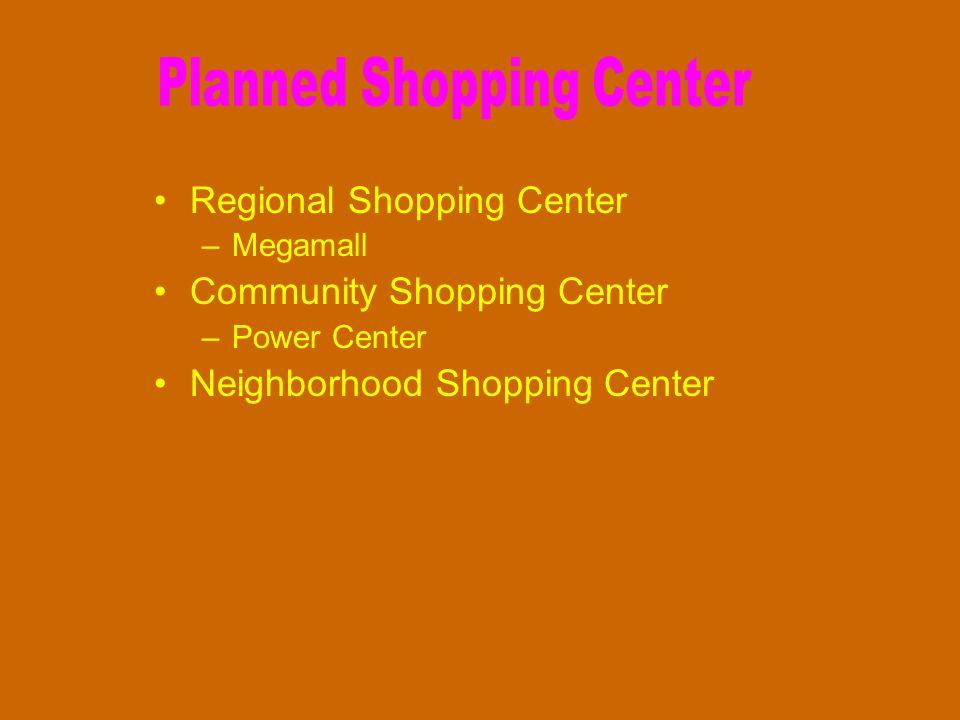 Regional Shopping Center –Megamall Community Shopping Center –Power Center Neighborhood Shopping Center