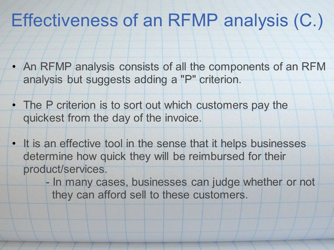Examples: [1, 1, 1, 5] [3, 3, 3, 1] [5, 5, 5, 1] (C.) Now that we know how an RFMP analysis works: - what action can be taken with a [1, 1, 1, 5] customer.