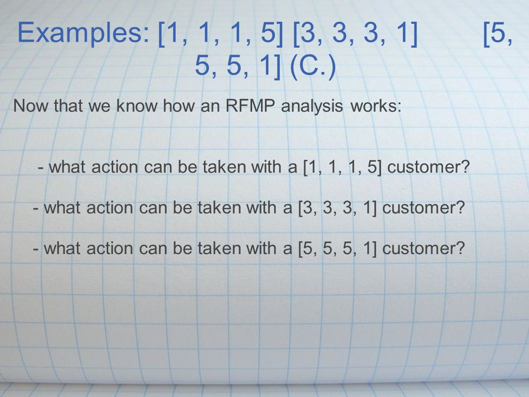 [1, 1, 1, 5] customer (C.) From the numbers above we know that they: 1.