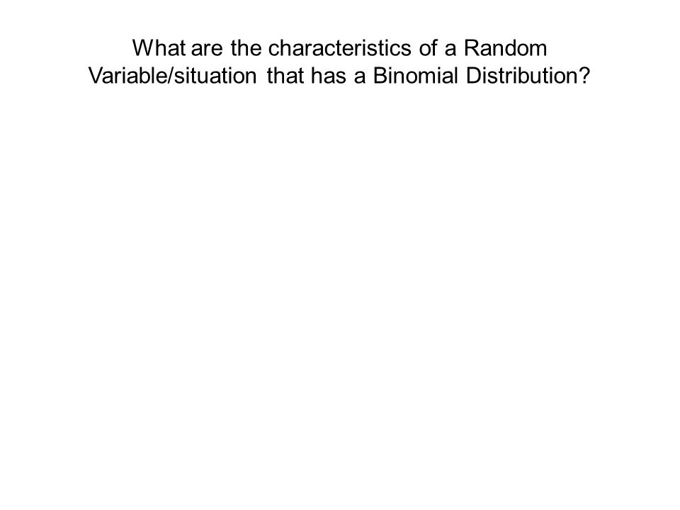 What are the characteristics of a Random Variable/situation that has a Binomial Distribution