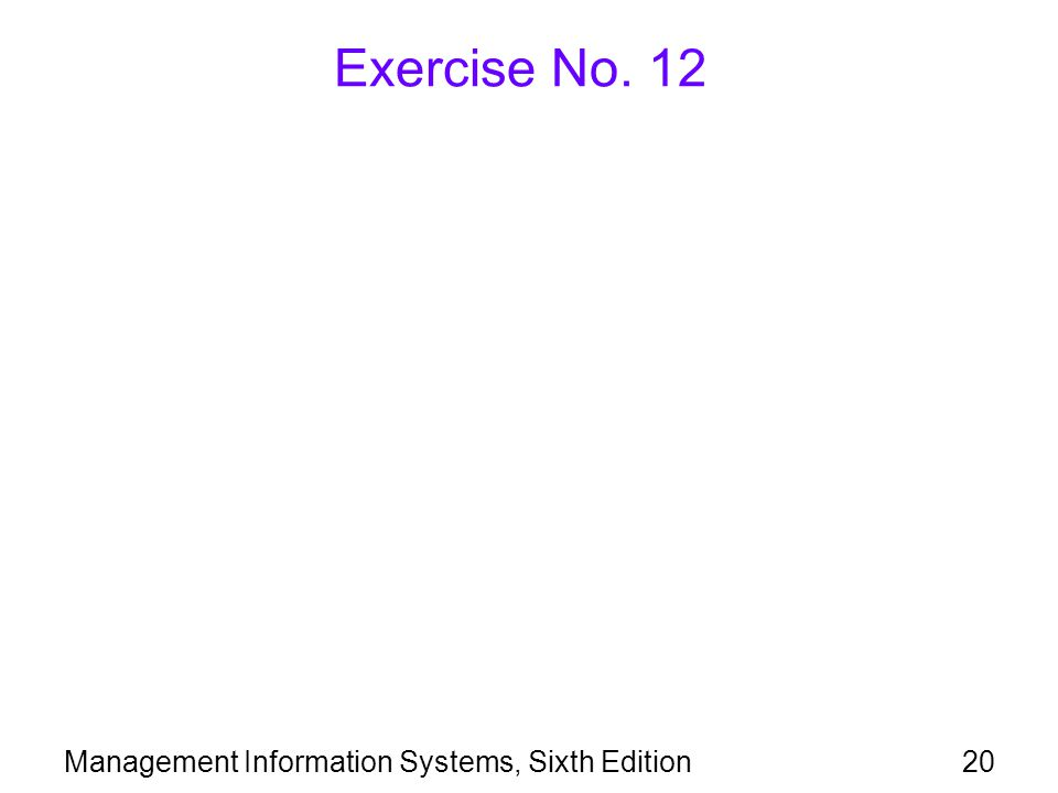 Management Information Systems, Sixth Edition20 Exercise No. 12