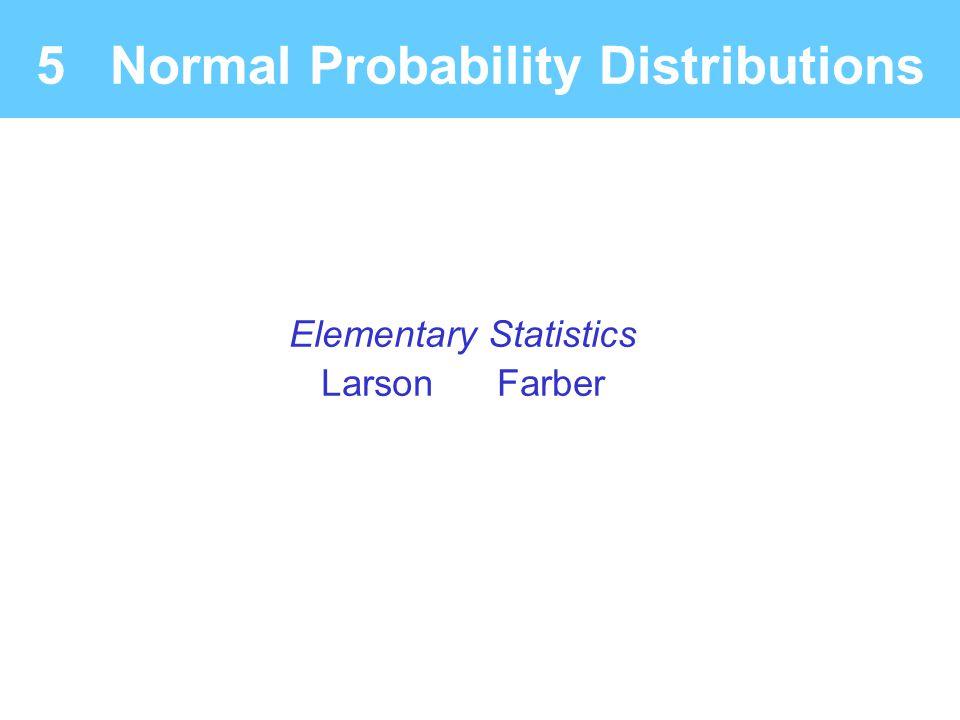 Elementary Statistics Larson Farber 5 Normal Probability Distributions