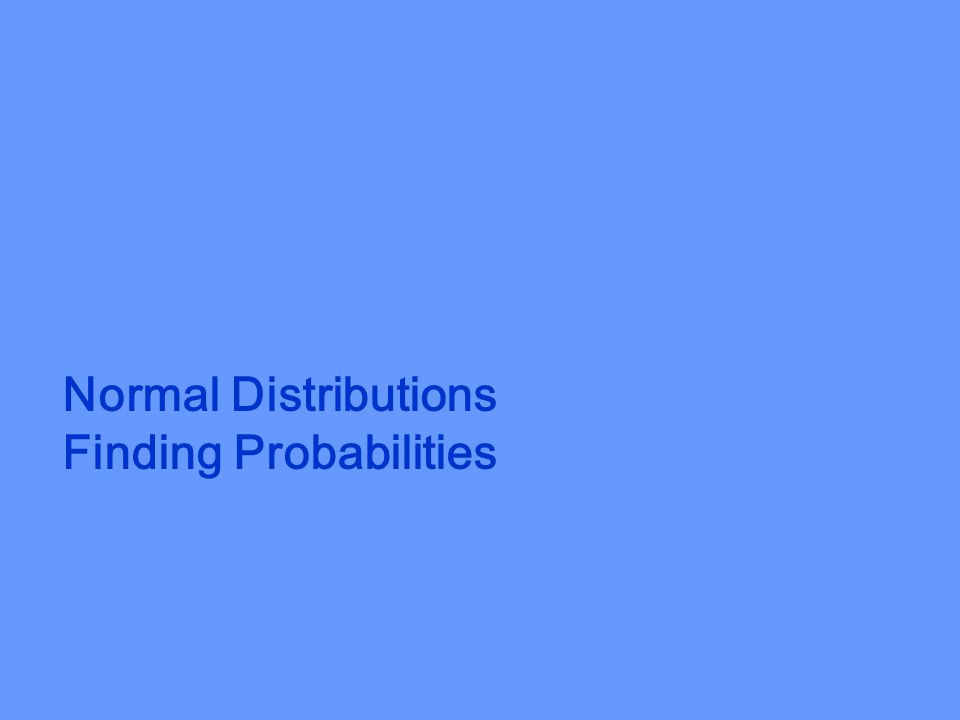 Normal Distributions Finding Probabilities