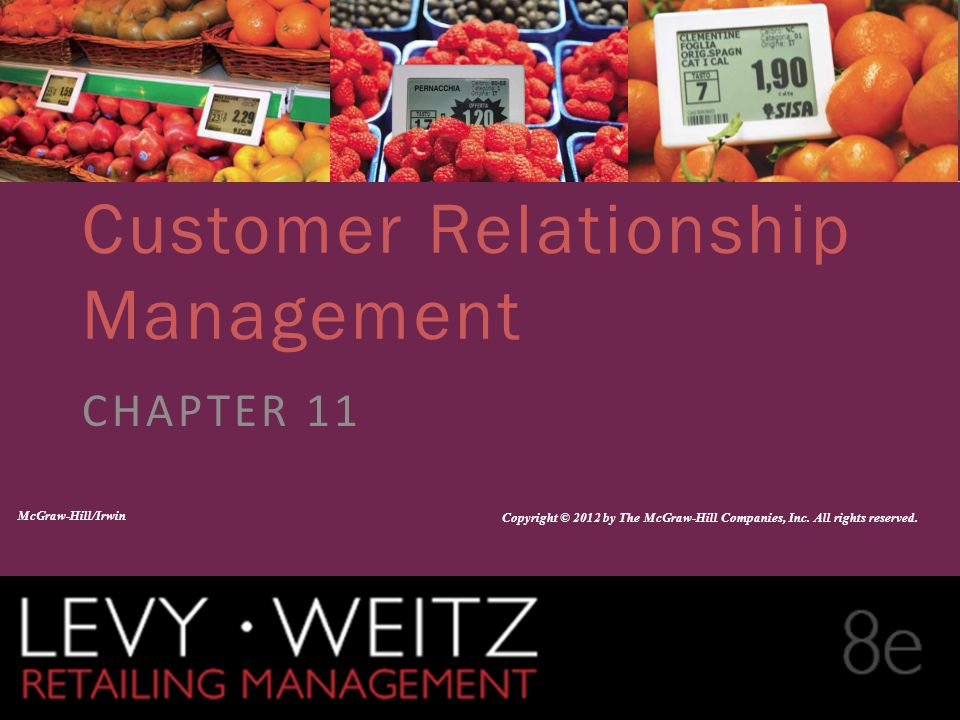 Retailing Management 8e© The McGraw-Hill Companies, All rights reserved. 11 - 1 CHAPTER 2CHAPTER 1 CHAPTER 11 Customer Relationship Management CHAPTER