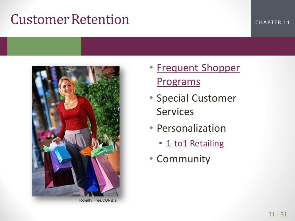 11 - 31 CHAPTER 2CHAPTER 1 CHAPTER 11 Frequent Shopper Programs Frequent Shopper Programs Special Customer Services Personalization 1-to1 Retailing Co