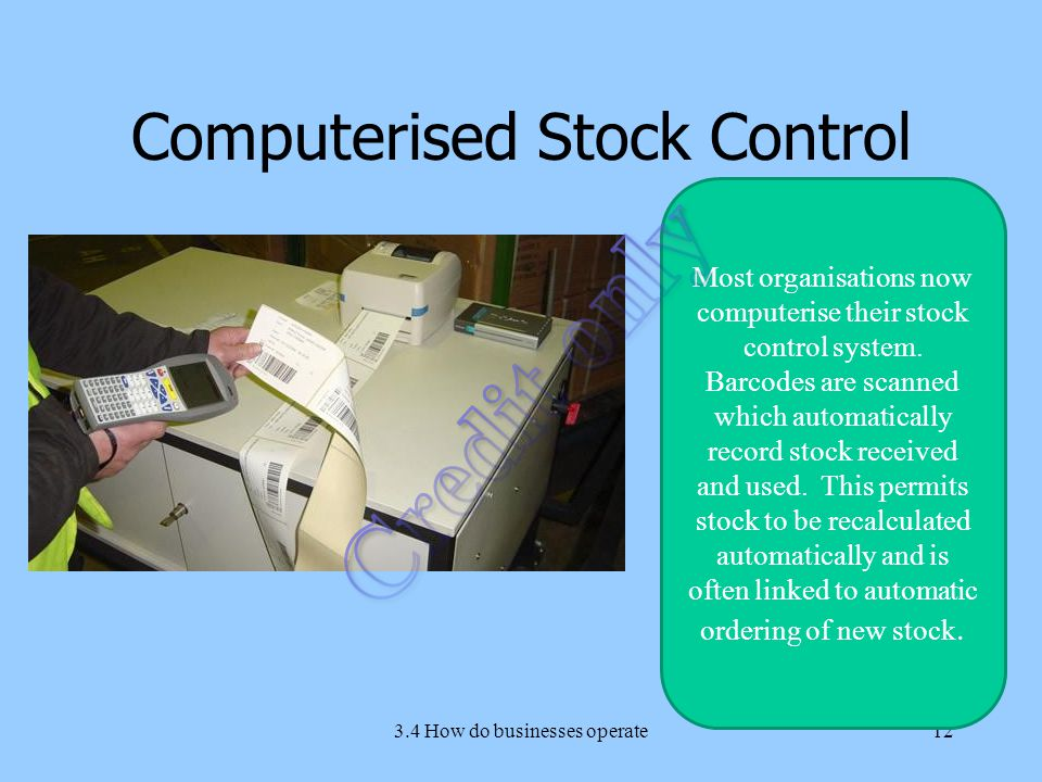 Computerised Stock Control 3.4 How do businesses operate12 Most organisations now computerise their stock control system.