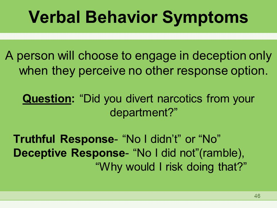 Verbal Behavior Symptoms A person will choose to engage in deception only when they perceive no other response option.