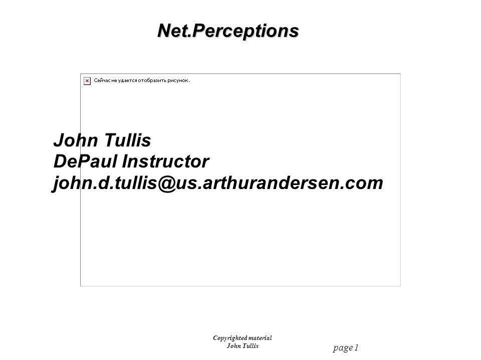 page 1 Copyrighted material John TullisNet.Perceptions DePaul Instructor john.d.tullis@us.arthurandersen.com