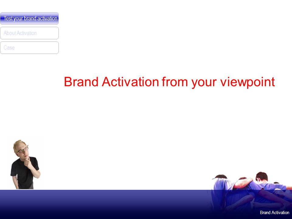 Brand Activation Test your brand activation About Activation Case Brand Activation from your viewpoint