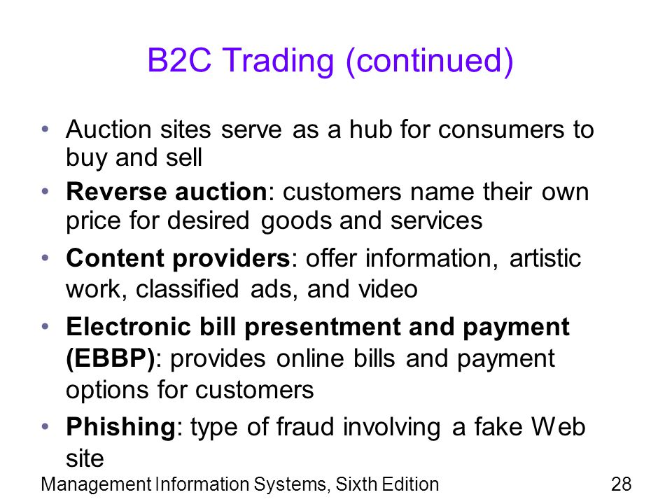 Management Information Systems, Sixth Edition28 B2C Trading (continued) Auction sites serve as a hub for consumers to buy and sell Reverse auction: cu