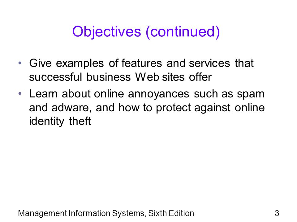 Management Information Systems, Sixth Edition3 Objectives (continued) Give examples of features and services that successful business Web sites offer