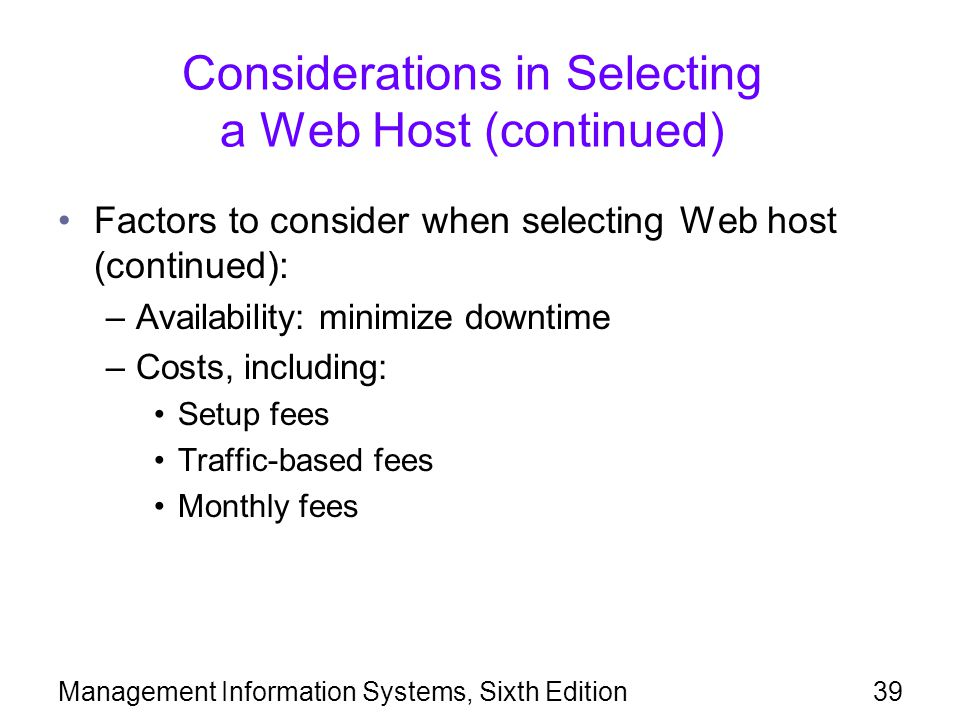 Management Information Systems, Sixth Edition39 Considerations in Selecting a Web Host (continued) Factors to consider when selecting Web host (contin