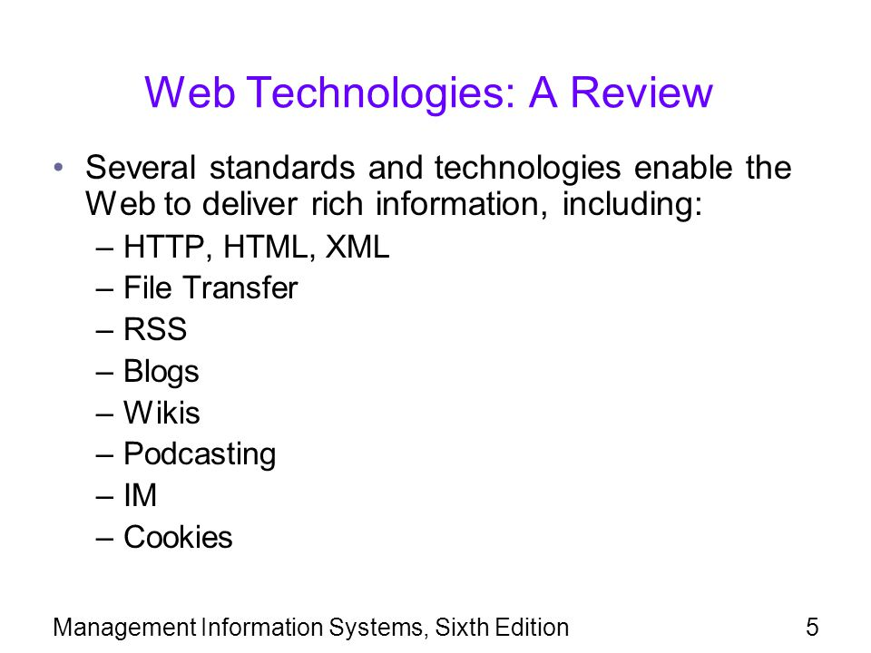 Management Information Systems, Sixth Edition5 Web Technologies: A Review Several standards and technologies enable the Web to deliver rich informatio