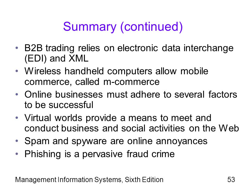 Management Information Systems, Sixth Edition53 Summary (continued) B2B trading relies on electronic data interchange (EDI) and XML Wireless handheld